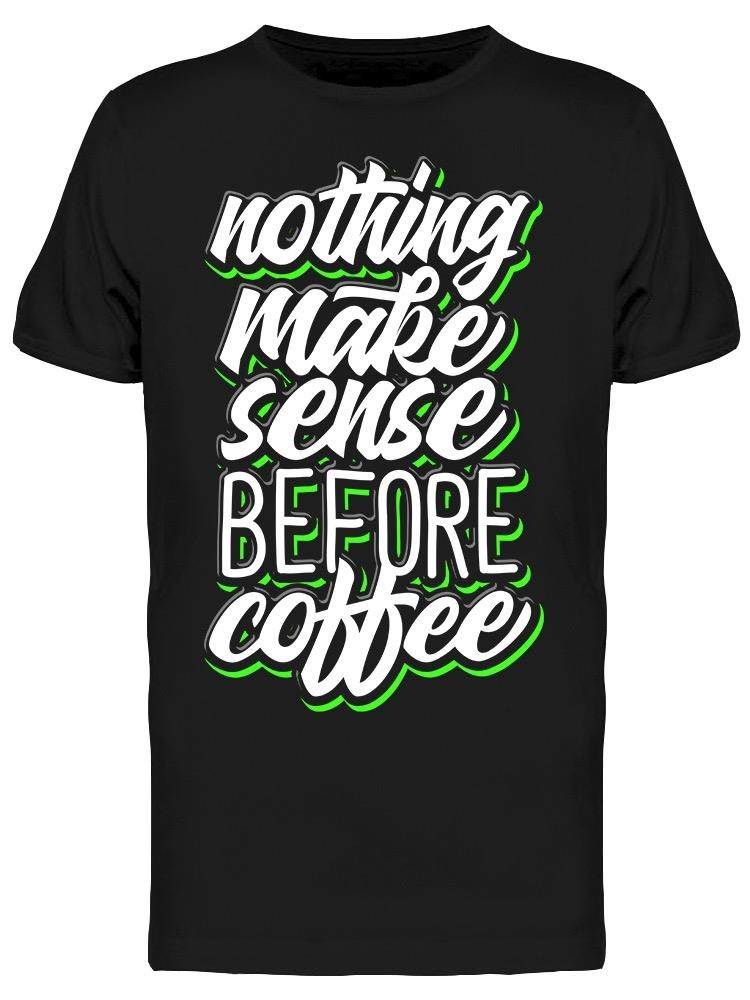 Make Sense Before Coffee  Tee Men's -Image by Shutterstock