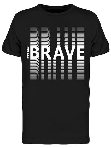 : Be Brave Tee Men's -Image by Shutterstock