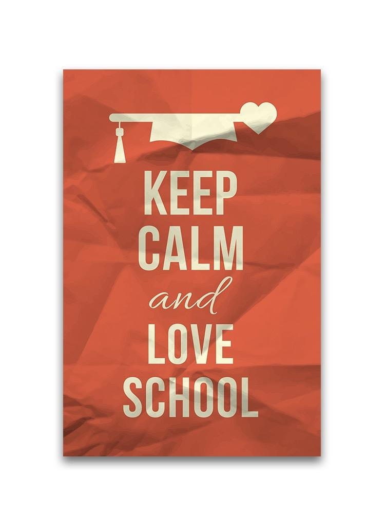 Keep Calm And Love School Poster -Image by Shutterstock
