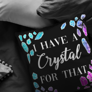 I Have A Crystal For That -  Black Throw Pillow