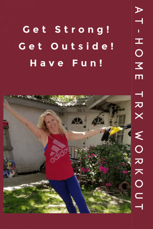 At Home TRX Workout: Stay Home, Get Outdoors, Work Out