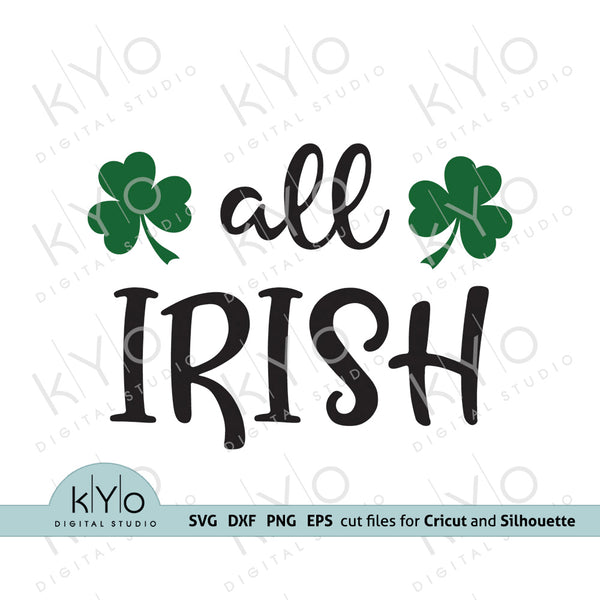 All Irish Svg Png Dxf St Patricks Day Shirt design files by kyo digital studio