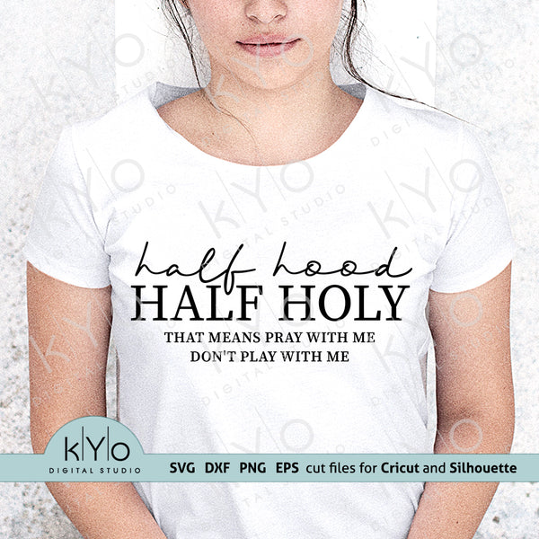 Half Hood Half Holy That Means Pray With Me Don't Play With Me Shirt, Sweatshirt or Bag design in Svg, Dxf, Png and Eps cuttable or Printable file formats.