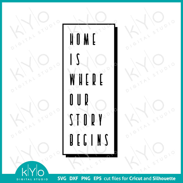 Home Is Where Our Story Begins Quote Svg Png Dxf Cut or Printing Files for Cricut and Silhouette DIY shirt printing, vinyl wall decals and other crafting projects.  @kyodigitalstudio