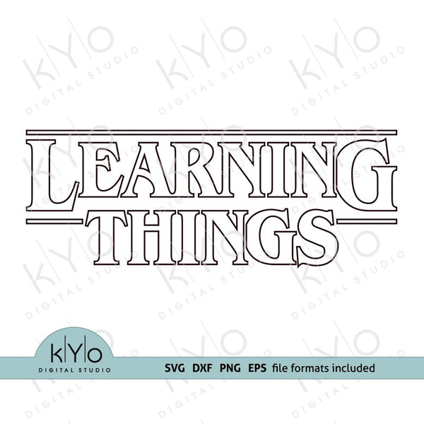 Learning Things - Stranger Things Back to School Shirt Design Svg Png Dxf Eps files-kYoDigitalStudio