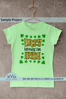 Lucky Because I'm Irish St Patricks day Shirt Design Svg Cutting files, Sublimation Png images for Cricut and Silhouette DIY craft projects, Lucky Irish Svg.