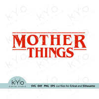 Mother Things Svg, Stranger Things inspired Mom shirt design svg png dxf eps files