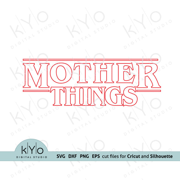 Mother Things Svg Outline version, Stranger Things inspired Mom shirt design svg png dxf eps files