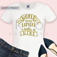 The World Is Mine After A Bottle Of Wine quote saying svg png dxf cut files shirt design svg-kYoDigitalStudio