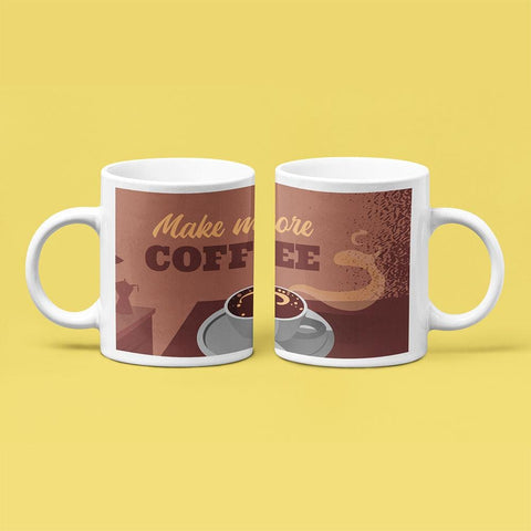 Make More Coffee - Coffee Mug