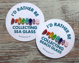 I'd Rather Be Collecting Beach Glass Round Laptop or Bumper Sticker