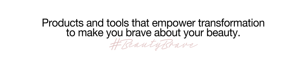 Text says: Products and tools that empower transformation to make you brave about your beauty. #beautybrave