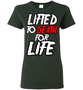 "Lifted To Death ""For Life"" Bold Short-Sleeve ladies T-Shirt"