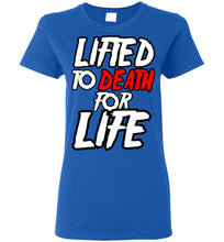 "Load image into Gallery viewer, Lifted To Death ""For Life"" Bold Short-Sleeve ladies T-Shirt"