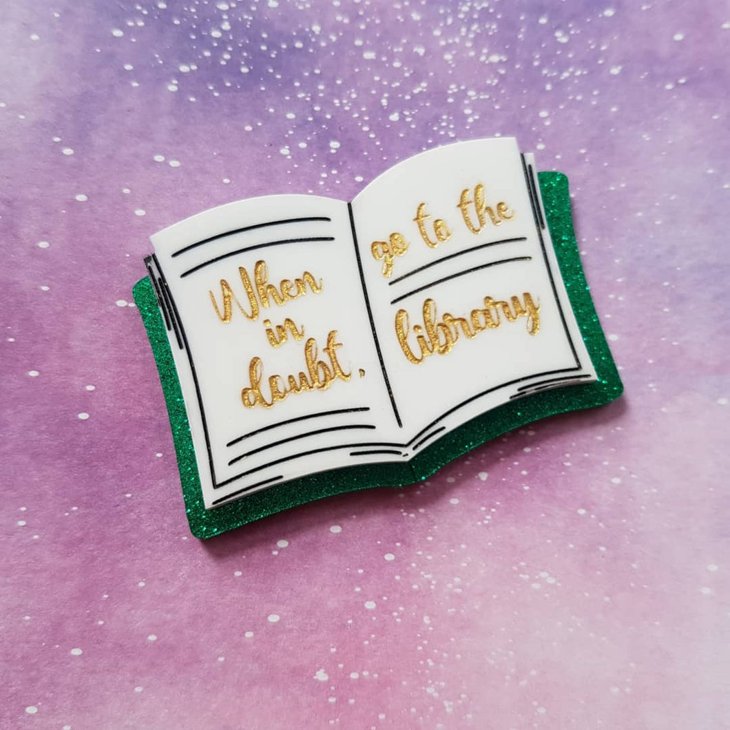 WHEN IN DOUBT GO TO THE LIBRARY book quote brooch