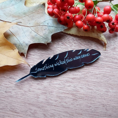 'Something wicked this way comes' - Shakespeare inspired mirrored black quill brooch
