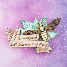 Load image into Gallery viewer, 'If I be waspish..' Shakespeare themed quote brooch