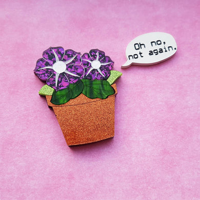 DISAPPOINTED PETUNIAS 'Oh no, not again!' Hitchhiker's Guide to the Galaxy acrylic brooch set