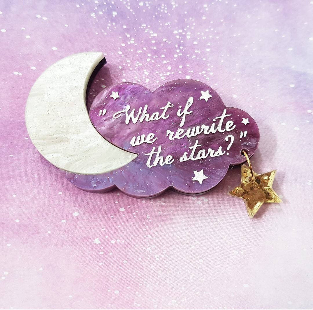 'Rewrite the stars' The Greatest Showman inspired acrylic lasercut quote brooch