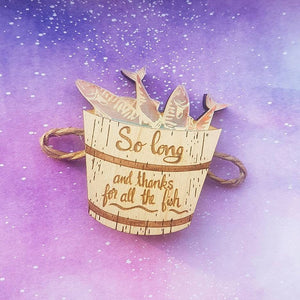 'So long, and thanks for all the fish' Hitchhiker's Guide to the Galaxy wooden acrylic bucket brooch