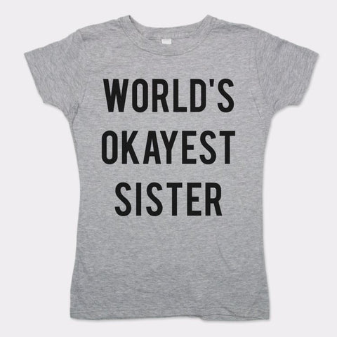 World's Okayest Sister T-Shirt (Ladies)