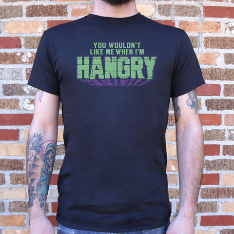 You Wouldn't Like Me When I'm Hangry T-Shirt (Mens)