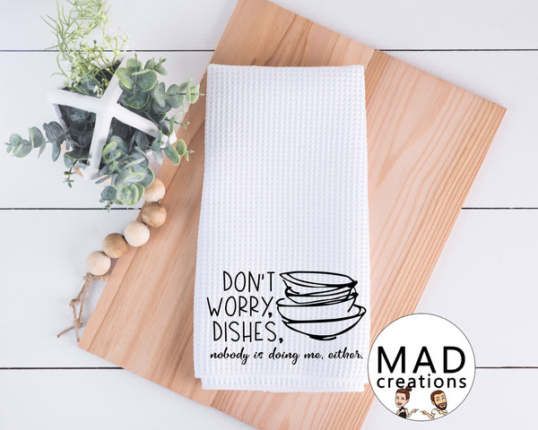 Funny || Don't Worry Dishes. Nobody Is Doing Me, Either (style 1)