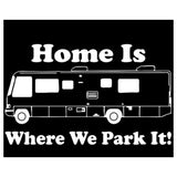 Home is Where We Park It Decal - Sticker It Out and More