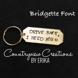 Drive Safe, I Need You. Hand stamped Keychain