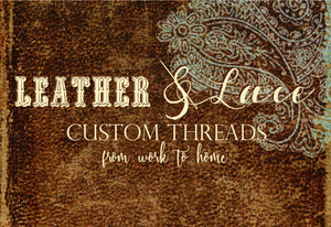 Leather & Lace Custom Threads