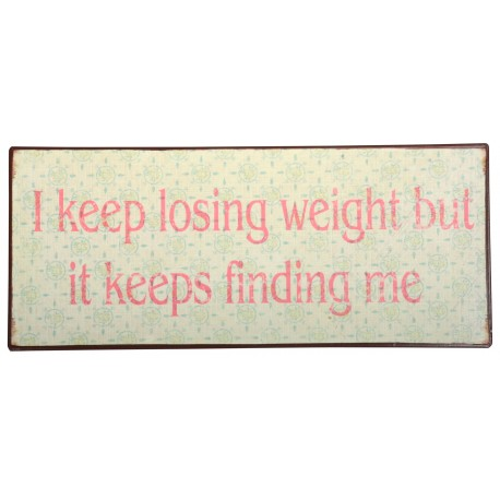 I keep losing weight..but it keeps finding me