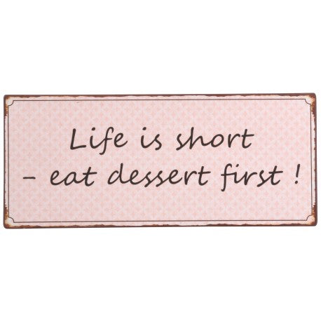 Metallschild Life is short - eat dessert first