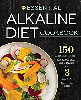 The Essential Alkaline Diet Cookbook: 150 Alkaline Recipes to Bring Your Body Back to Balance