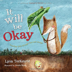 It Will be Okay: Trusting God Through Fear and Change (Little Seed & Little Fox): Lysa TerKeurst: 9781400324194: Amazon.com: Books