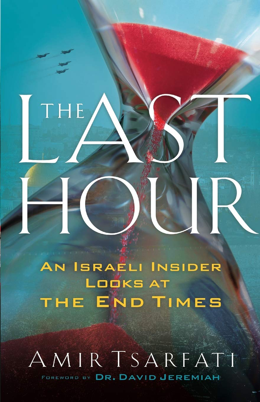 The Last Hour: An Israeli Insider Looks at the End Times: Amir Tsarfati, David Jeremiah