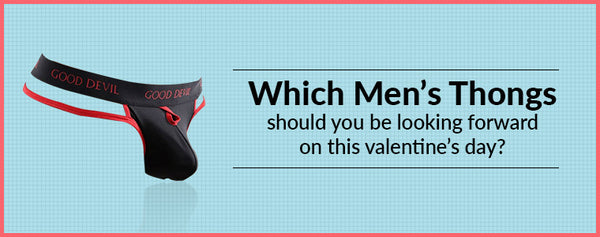 Which Men's Thongs should you be looking forward to this valentine's day?