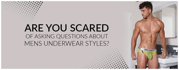 Scared of asking questions about Mens Underwear Styles?