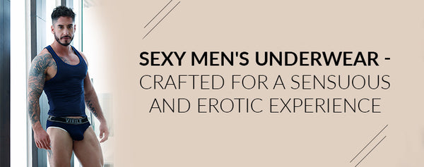 Sexy men's underwear - Crafted for a sensuous and erotic experience