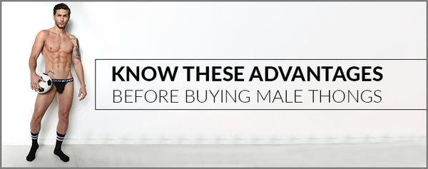Know these advantages before buying Male Thongs