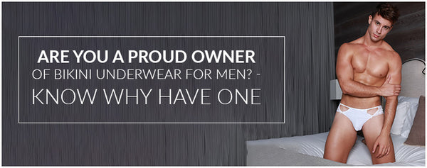 Are you a proud owner of Bikini Underwear for Men? - Know why have one