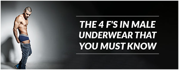 The 4 F's in Male Underwear that you must know