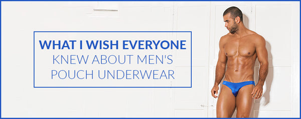 What I wish everyone knew about Men's Pouch Underwear