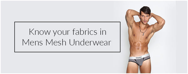 Know your fabrics in Mens Mesh Underwear
