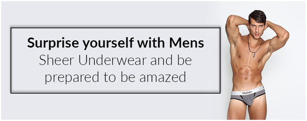 Surprise yourself with Mens Sheer Underwear and be prepared to be amazed