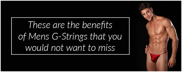 These are the benefits of Mens G-Strings that you would not want to miss