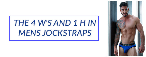 The 4 W's and 1 H in Mens Jockstraps