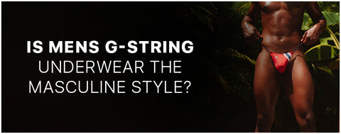 Is mens g-string underwear the masculine style?