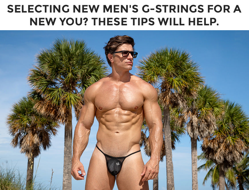 Selecting new men's g-strings for a new you? These tips will help.
