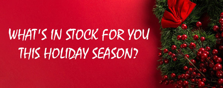 What's in stock for you this Holiday Season?
