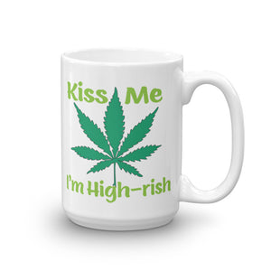 Kiss Me I'm High-rish 15 oz. Mug